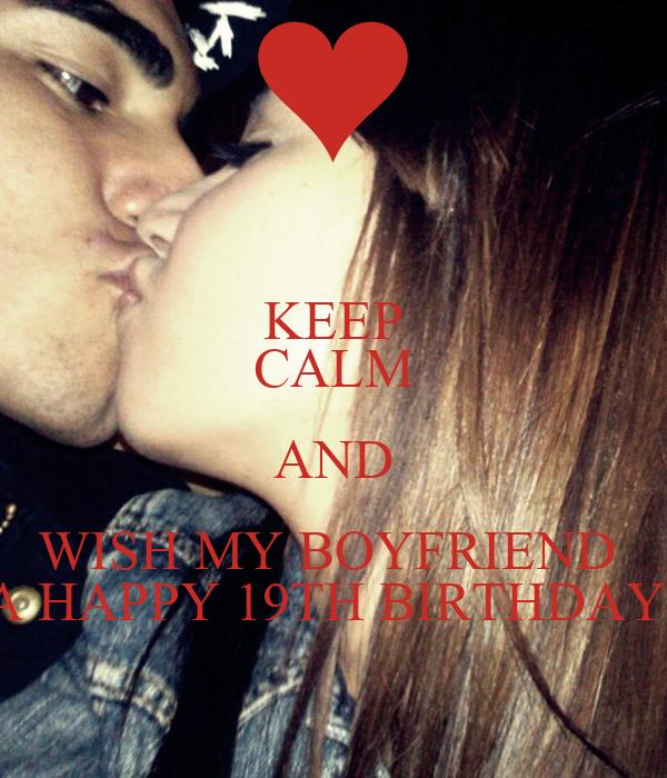 KEEP CALM AND WISH MY BOYFRIEND  A HAPPY 19TH BIRTHDAY!