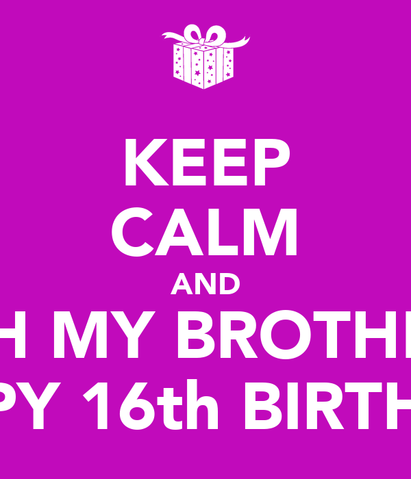 KEEP CALM AND WISH MY BROTHER A HAPPY 16th BIRTHDAY Poster