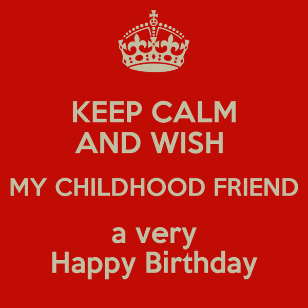 keep calm and wish my childhood friend a very happy birthday poster