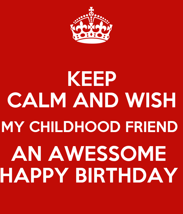Keep Calm And Wish My Childhood Friend An Awessome Happy Birthday