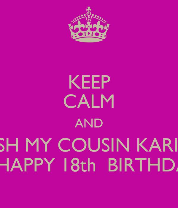 KEEP CALM AND WISH MY COUSIN KARINA A HAPPY 18th BIRTHDAY