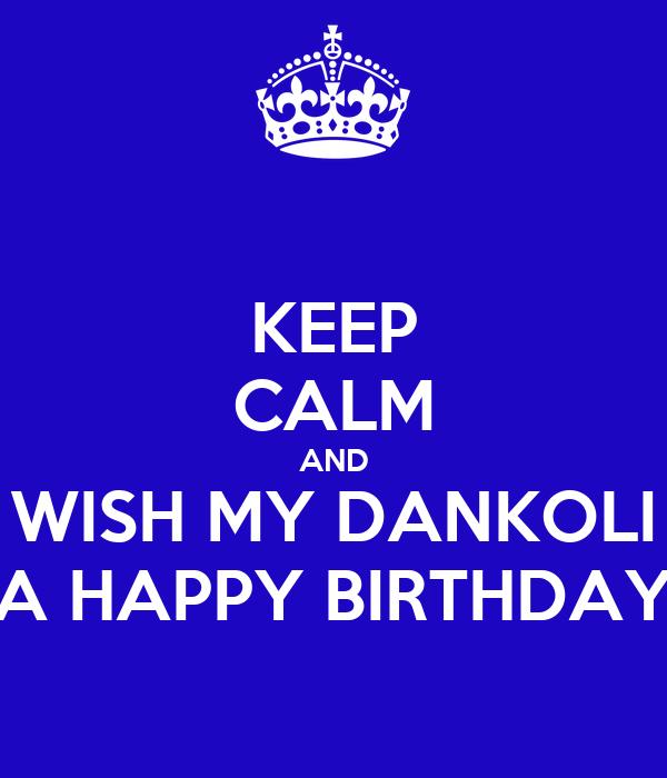 KEEP CALM AND WISH MY DANKOLI A HAPPY BIRTHDAY