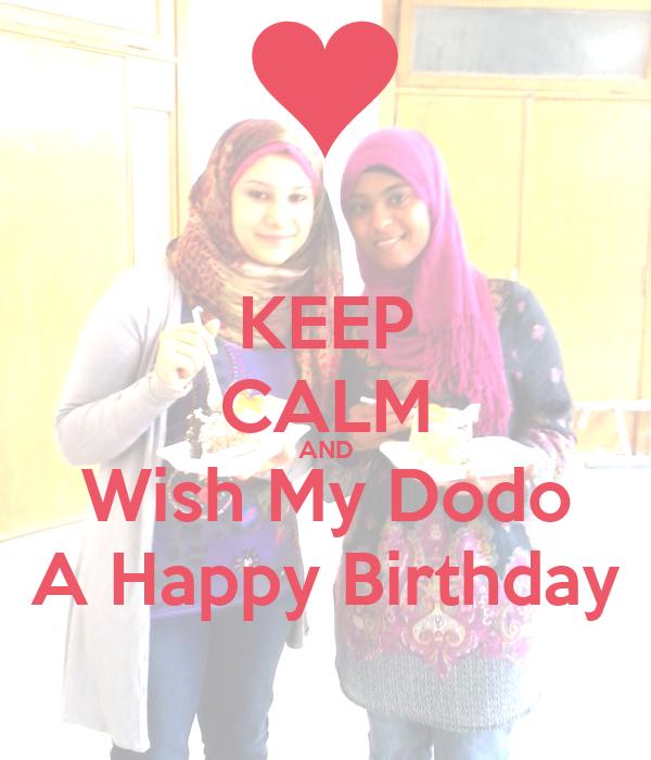 KEEP CALM AND Wish My Dodo A Happy Birthday