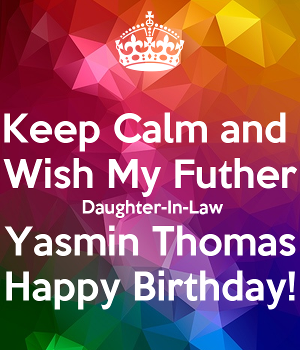Keep Calm and  Wish My Futher  Daughter-In-Law Yasmin Thomas Happy Birthday!
