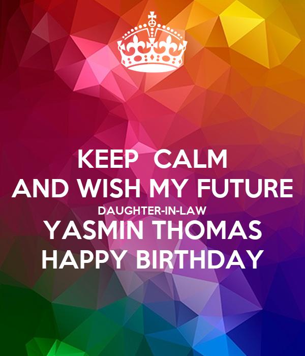 KEEP  CALM AND WISH MY FUTURE DAUGHTER-IN-LAW YASMIN THOMAS HAPPY BIRTHDAY