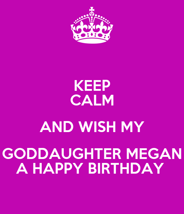 KEEP CALM AND WISH MY GODDAUGHTER MEGAN A HAPPY BIRTHDAY