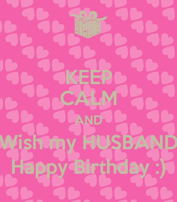 KEEP CALM AND Wish my HUSBAND Happy Birthday :)