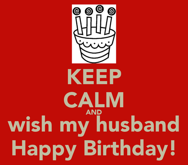 KEEP CALM AND wish my husband Happy Birthday!