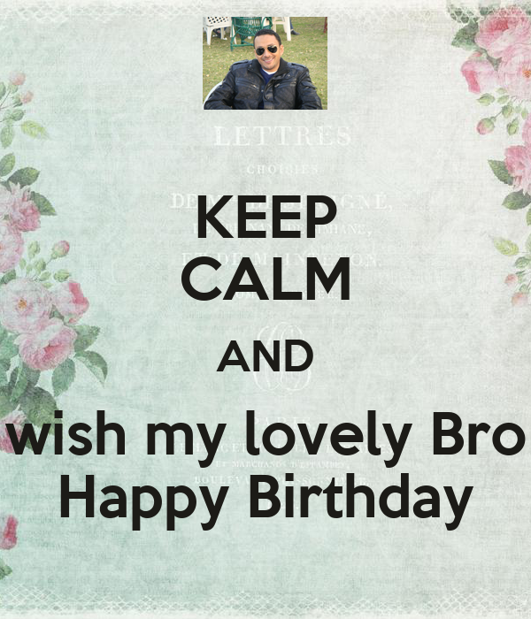 KEEP CALM AND wish my lovely Bro Happy Birthday
