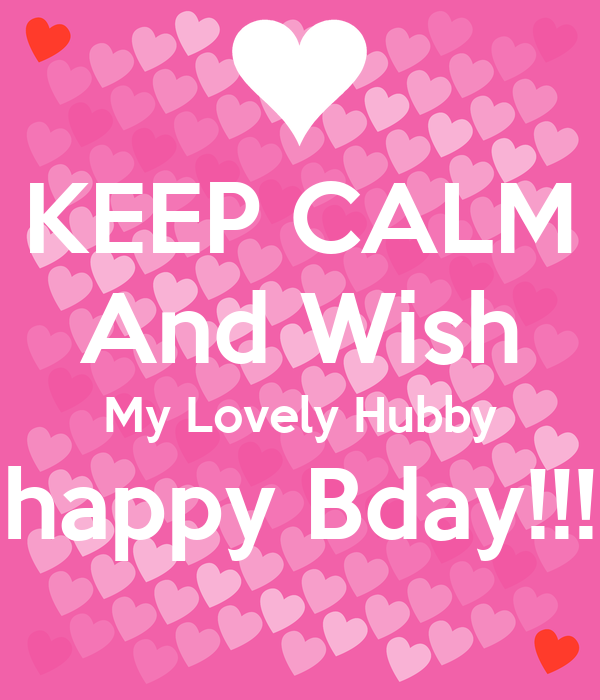 KEEP CALM And Wish My Lovely Hubby happy Bday!!!