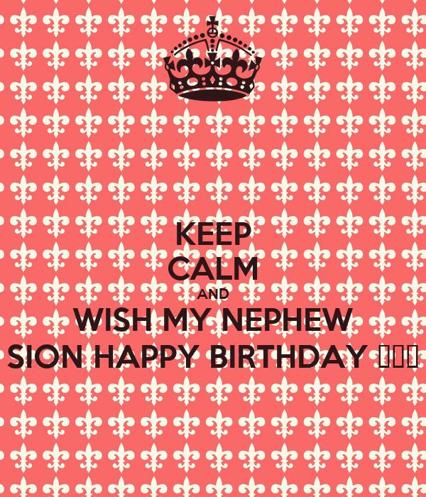 KEEP CALM AND WISH MY NEPHEW SION HAPPY BIRTHDAY 🎈🎂🎈