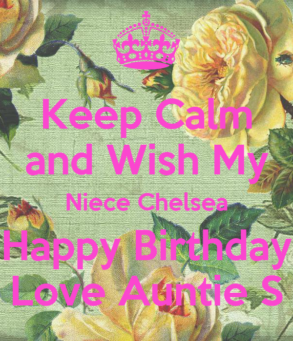 Keep Calm and Wish My Niece Chelsea Happy Birthday Love Auntie S