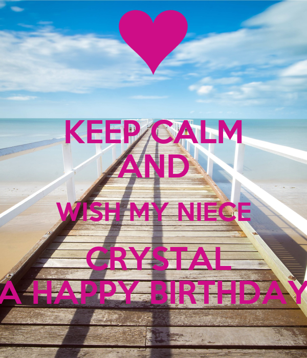 keep calm and wish my niece crystal a happy birthday