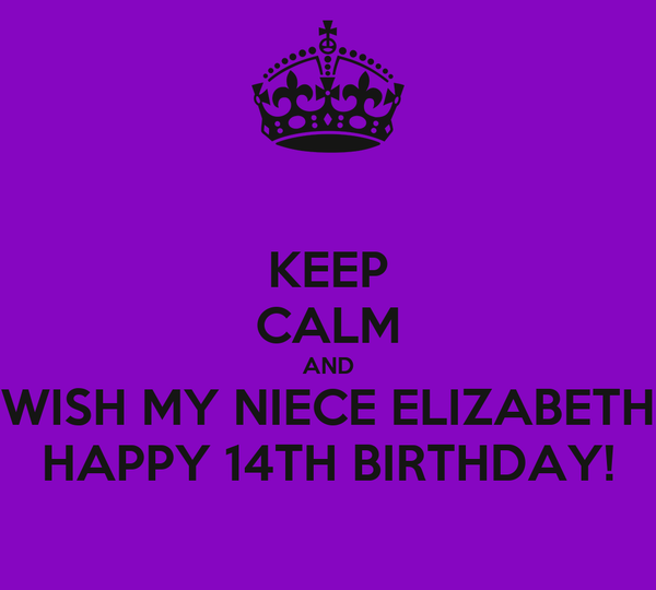 KEEP CALM AND WISH MY NIECE ELIZABETH HAPPY 14TH BIRTHDAY!