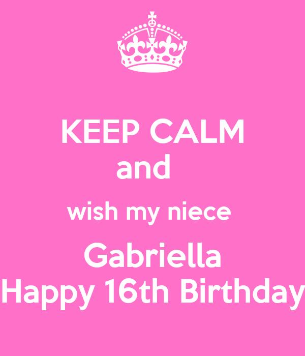 KEEP CALM And Wish My Niece Gabriella Happy 16th Birthday