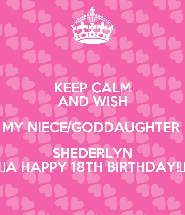 KEEP CALM AND WISH MY NIECE/GODDAUGHTER SHEDERLYN 🎉A HAPPY