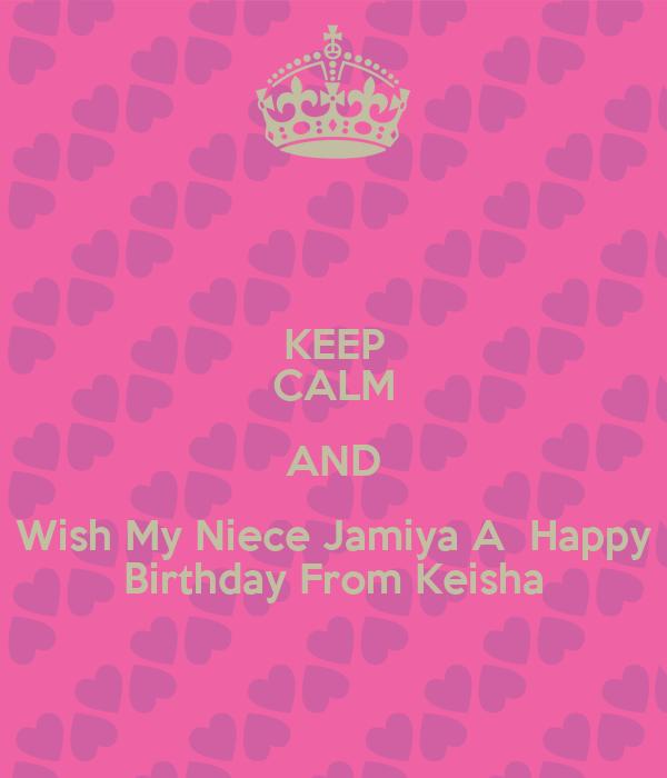 KEEP CALM AND Wish My Niece Jamiya A  Happy Birthday From Keisha