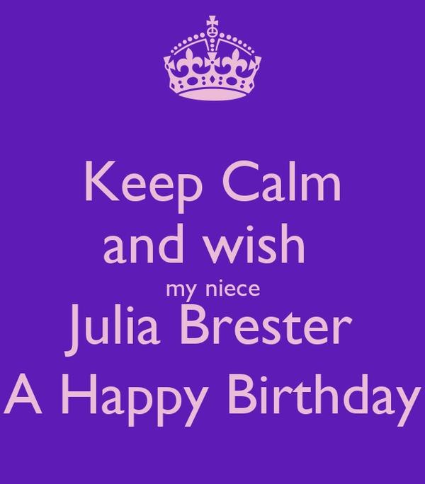 Keep Calm and wish  my niece Julia Brester A Happy Birthday