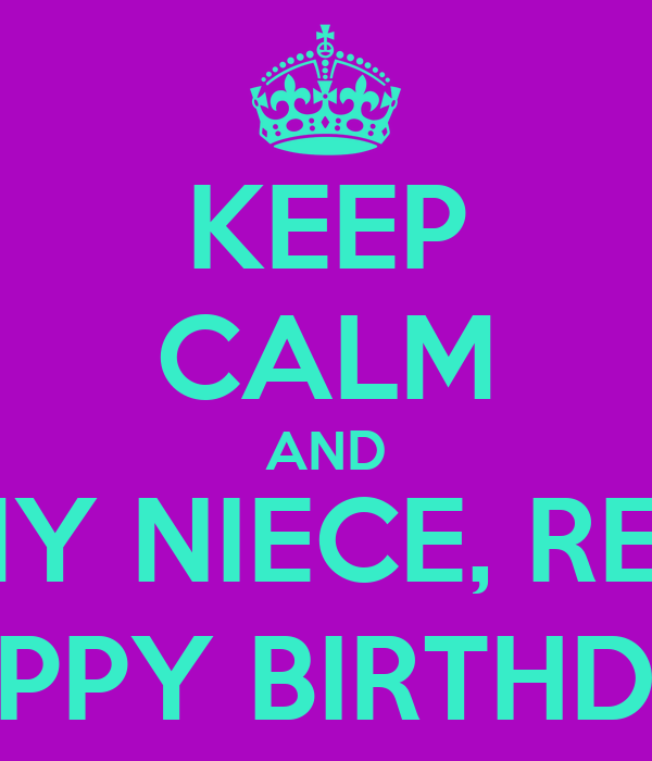 KEEP CALM AND WISH MY NIECE, REBECCA HAPPY BIRTHDAY