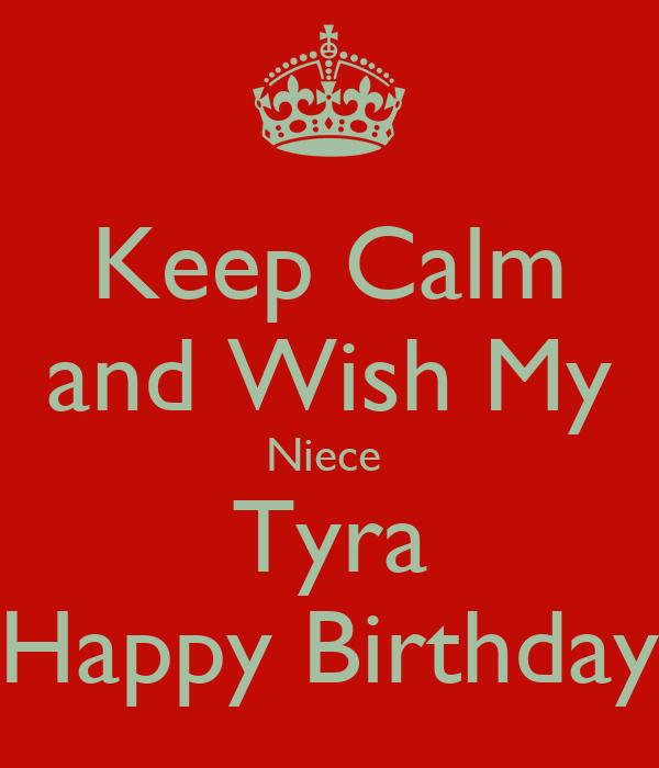 Keep Calm and Wish My Niece  Tyra Happy Birthday