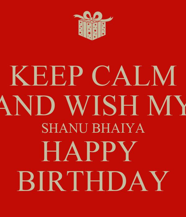 KEEP CALM AND WISH MY SHANU BHAIYA HAPPY  BIRTHDAY