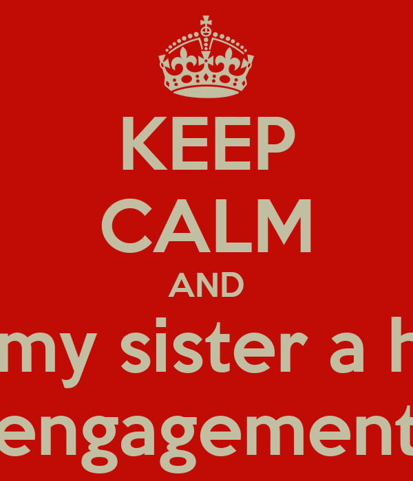 KEEP CALM AND wish my sister a happy engagement