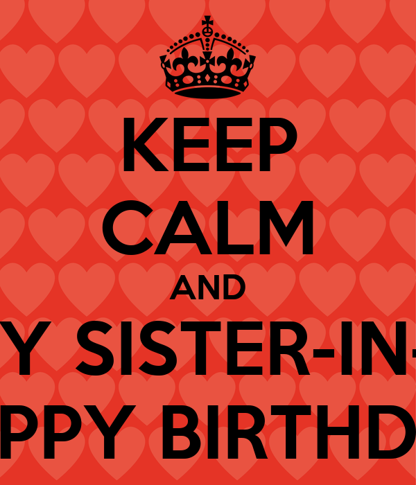 KEEP CALM AND WISH MY SISTER IN LAW A HAPPY BIRTHDAY