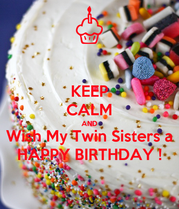 Keep Calm And Wish My Twin Sisters A Happy Birthday Poster