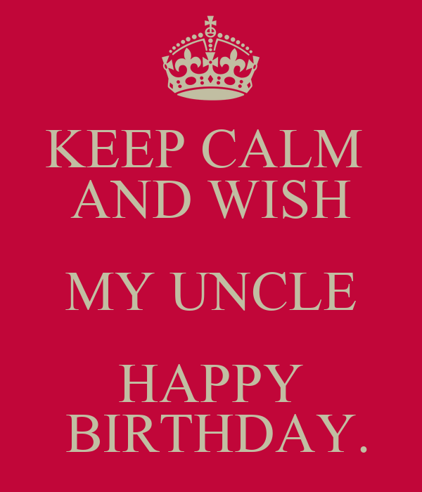 Keep Calm And Wish My Uncle Happy Birthday Poster Keep Calm And Wish My A Happy Birthday