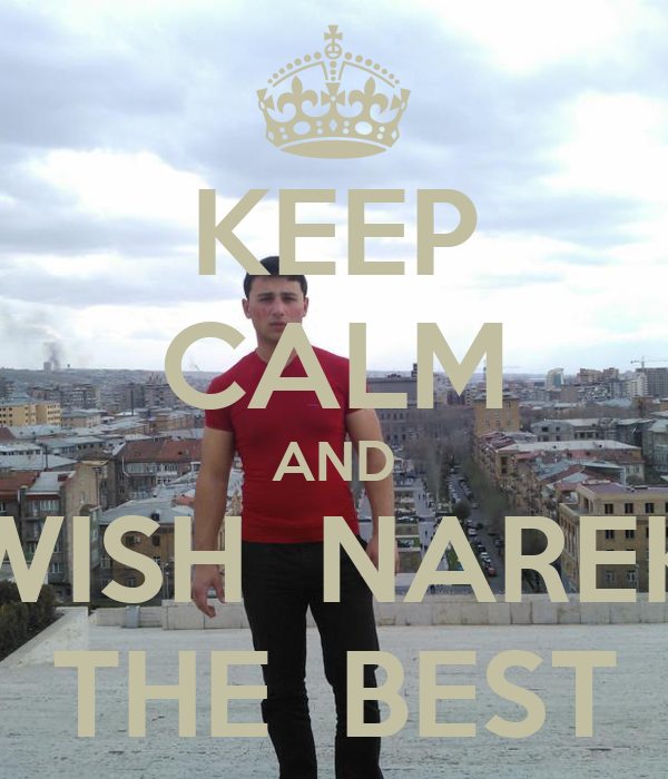 KEEP CALM AND WISH  NAREK THE  BEST