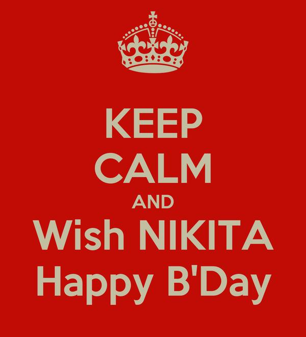 KEEP CALM AND Wish NIKITA Happy B'Day