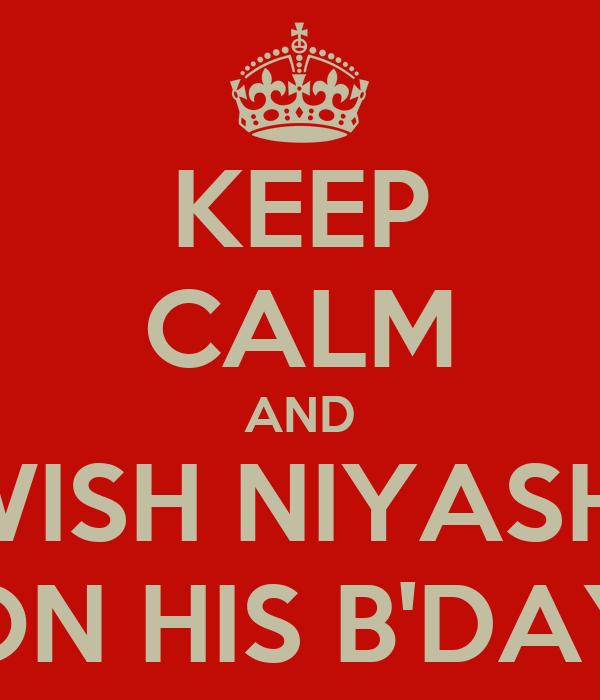 KEEP CALM AND WISH NIYASH  ON HIS B'DAY