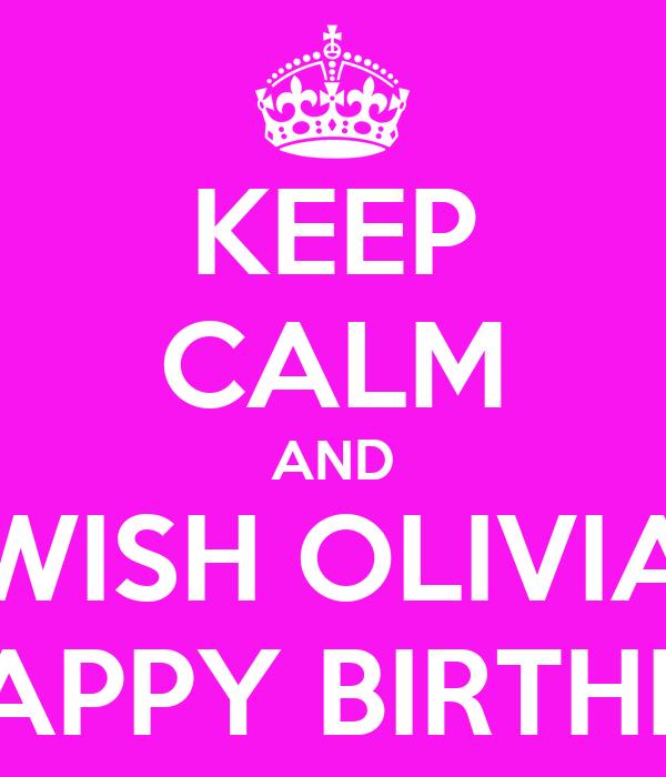 KEEP CALM AND WISH OLIVIA A HAPPY BIRTHDAY