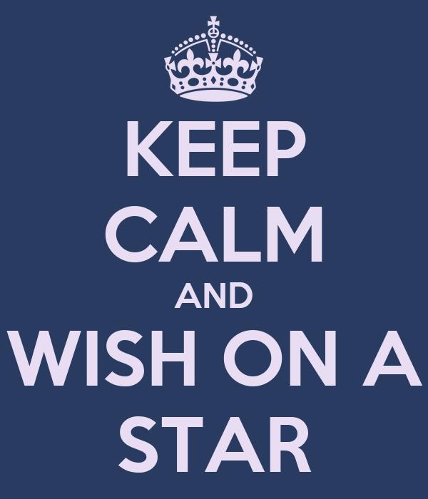 KEEP CALM AND WISH ON A STAR