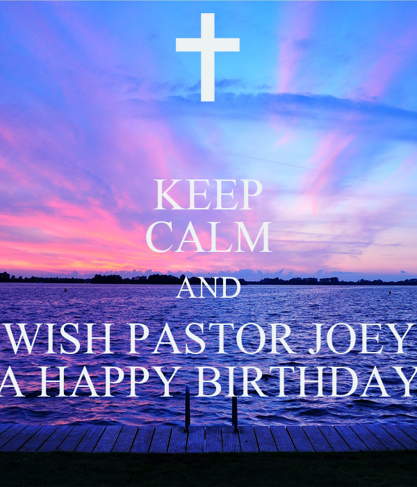 KEEP CALM AND WISH PASTOR JOEY A HAPPY BIRTHDAY