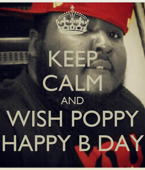 KEEP CALM AND WISH POPPY HAPPY B DAY