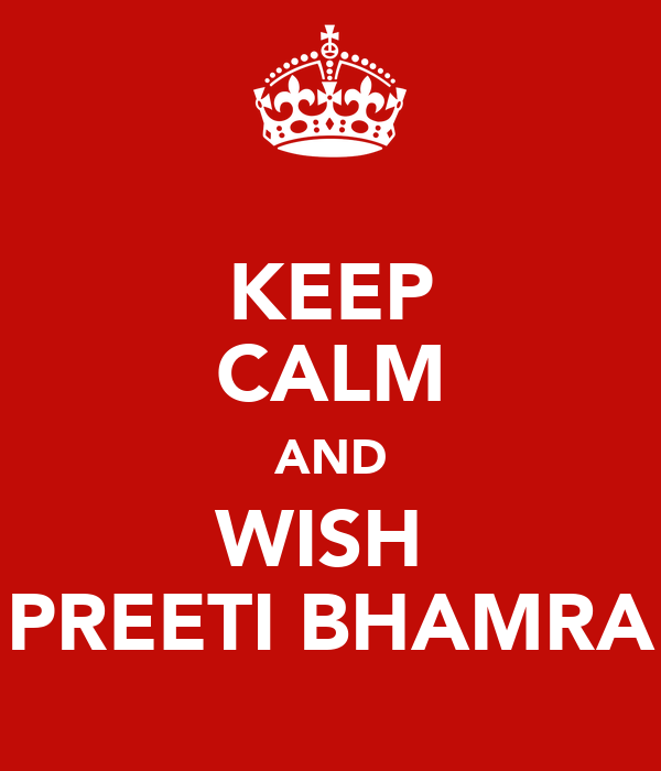 KEEP CALM AND WISH  PREETI BHAMRA