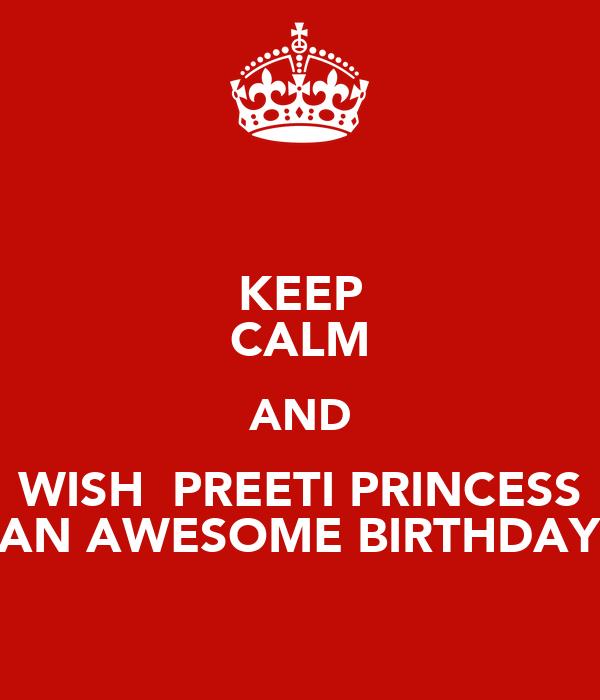 KEEP CALM AND WISH  PREETI PRINCESS AN AWESOME BIRTHDAY