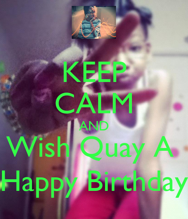 KEEP CALM AND Wish Quay A  Happy Birthday