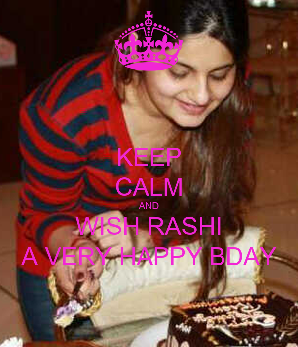 KEEP CALM AND WISH RASHI A VERY HAPPY BDAY