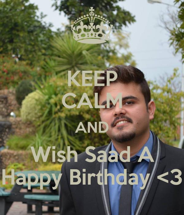 KEEP CALM AND Wish Saad A Happy Birthday <3