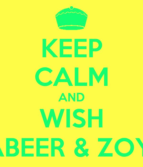 KEEP CALM AND WISH SABEER & ZOYA