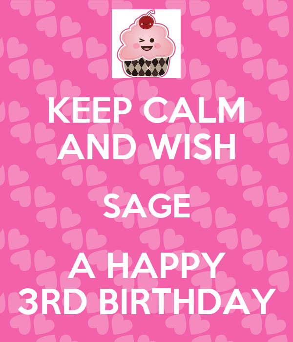 KEEP CALM AND WISH SAGE A HAPPY 3RD BIRTHDAY