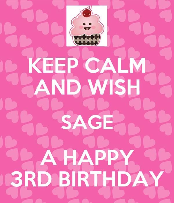 KEEP CALM AND WISH SAGE A HAPPY 3RD BIRTHDAY