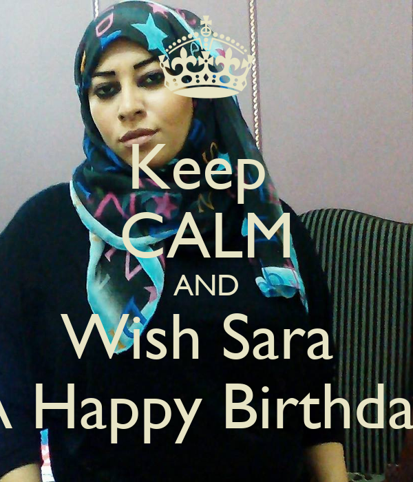 Keep  CALM AND Wish Sara  A Happy Birthday
