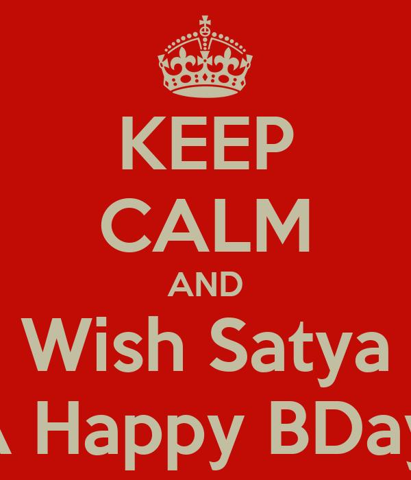 KEEP CALM AND Wish Satya  A Happy BDay!!