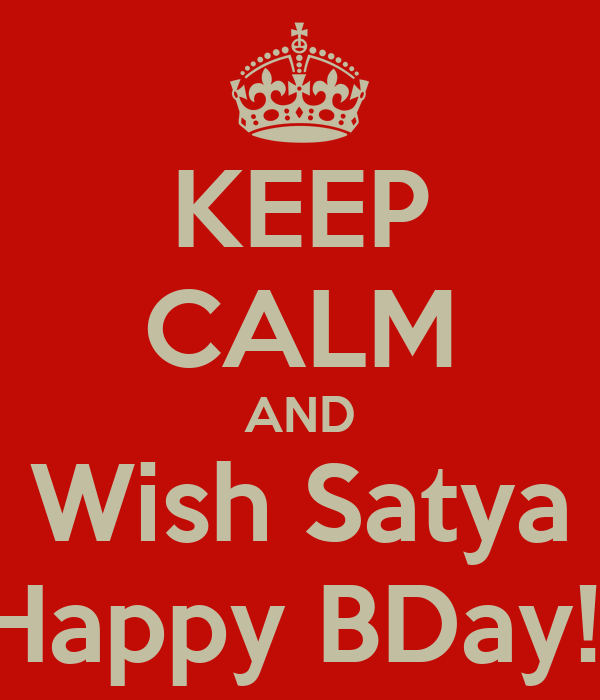KEEP CALM AND Wish Satya Happy BDay!!