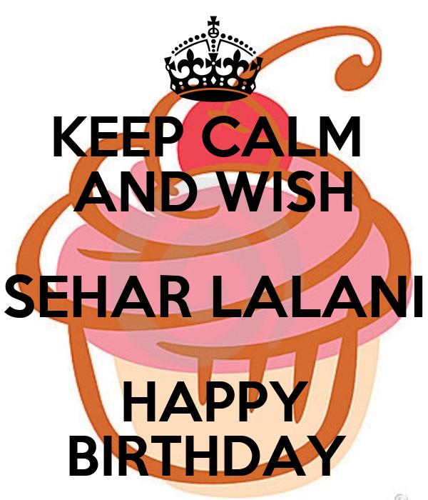 KEEP CALM  AND WISH SEHAR LALANI HAPPY BIRTHDAY