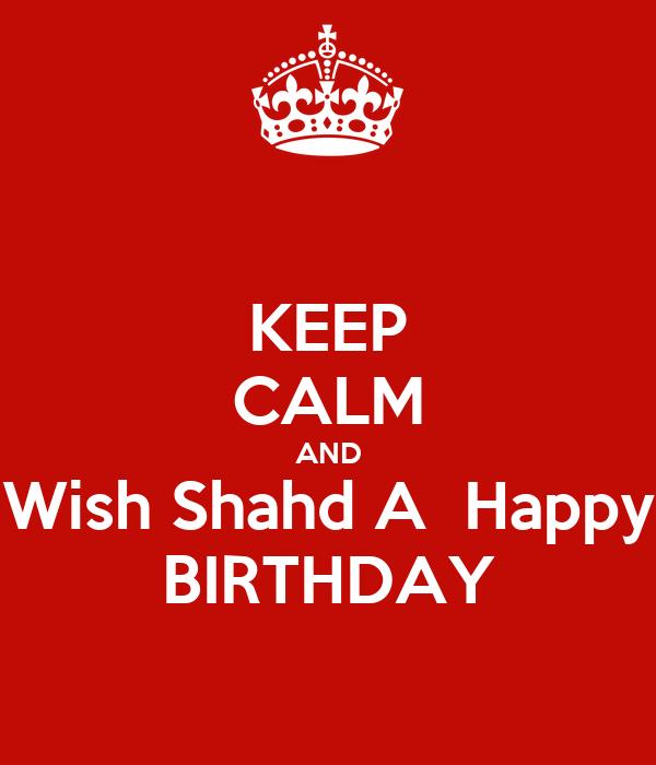 KEEP CALM AND Wish Shahd A  Happy BIRTHDAY