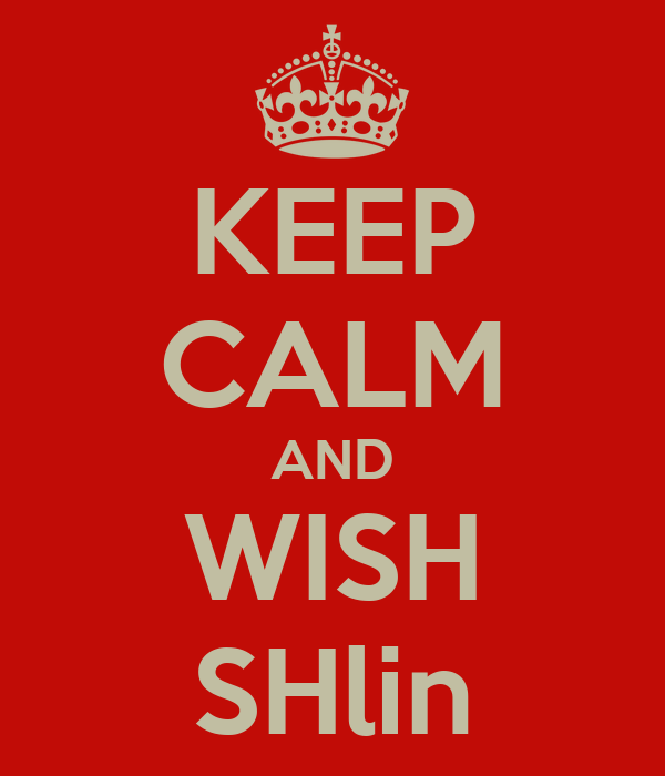 KEEP CALM AND WISH SHlin